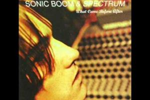 Sonic Boom & Spectrum - What Came Before After